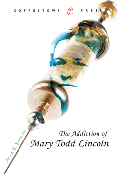 The Addiction of Mary Todd Lincoln by Anne E. Beidler
