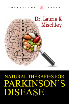 Natural Therapies for Parkinson's Disease, by Laurie Mischley