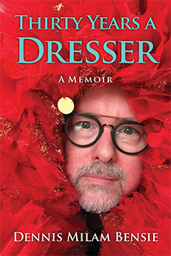 Thirty Years a Dresser by Dennis Milam Bensie