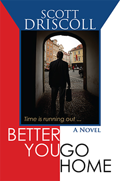 Better You Go Home by Scott Driscoll