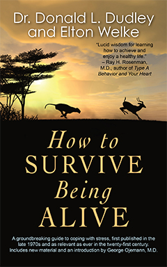 How to Survive Being Alive by Elton Welke and Donald L. Dudley, M.D.