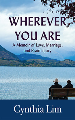Wherever You Are: A Memoir of Love, Marriage and Brain Injury by Cynthia Lim