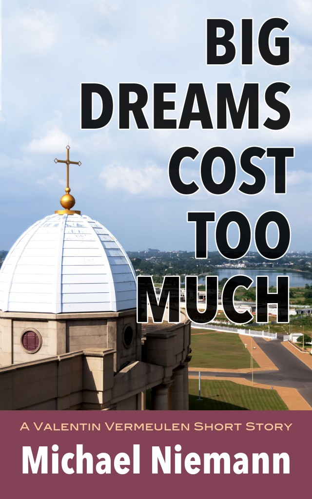 Big Dreams Cost Too Much: A Valentin Vermeulen Short Story by Michael Niemann