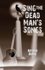 Sing the Dead Man's Song, Arthur Burke, Music, Rock and Roll, Conspiracy