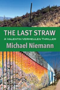 The Last Straw, Michael Niemann, Valentin Vermeulen, Thriller, Mystery, Murder, US-Mexico Border