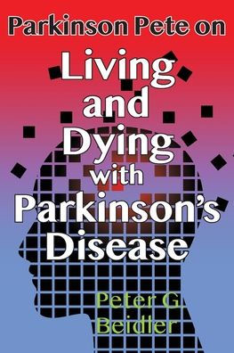 Parkinson Pete Living and Dying with Parkinson's Disease by Peter Biedler