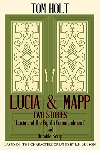 "Lucia and Mapp, Two Stories: ""Lucia and the Eighth Commandment"" and ""Humble Soup"" by Tom Holt"