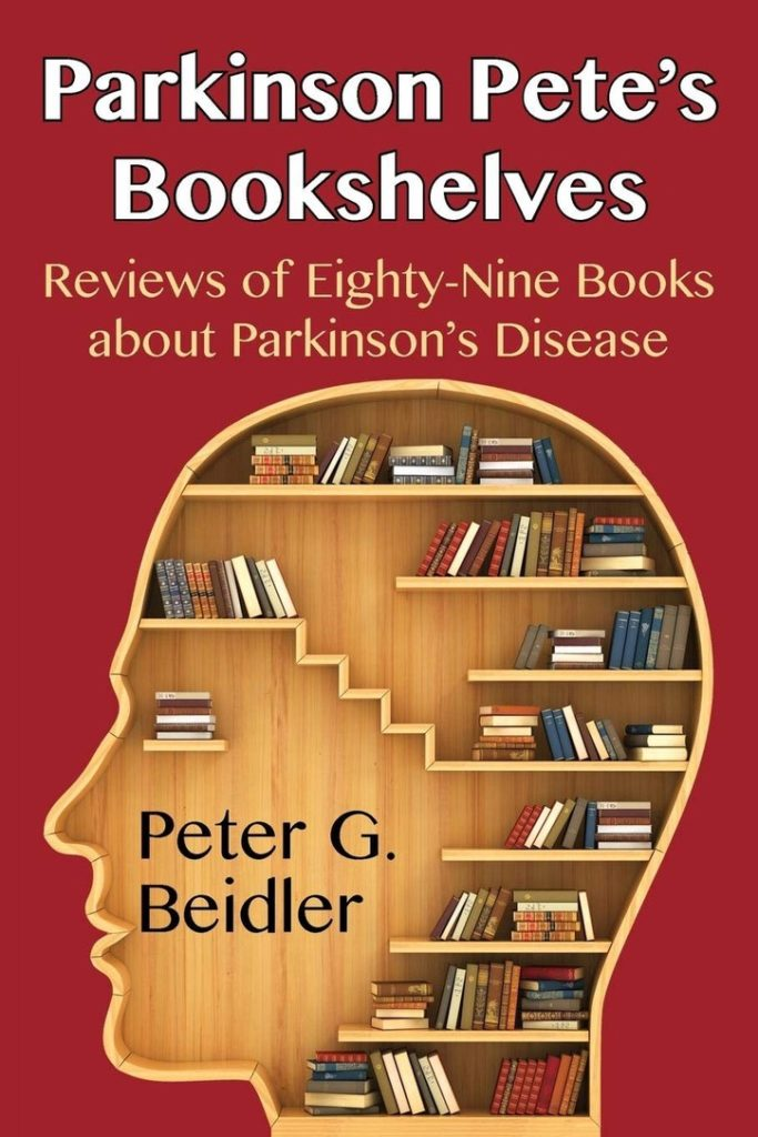 Parkinson Pete's Bookshelves: Reviews of Eighty-Nine Books about Parkinson's Disease by Peter G. Beidler